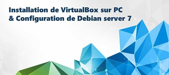 Installer Debian Server 7 sur une VM à l'aide de VirtualBox sur son PC