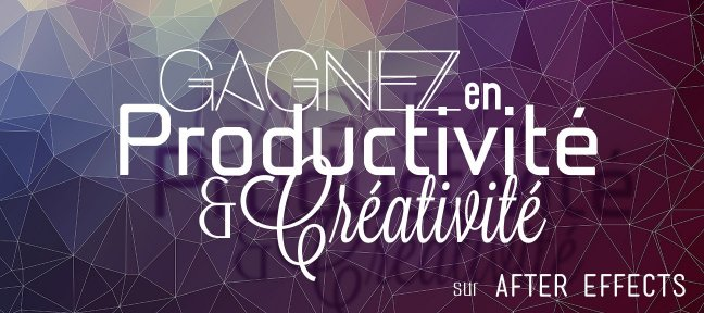Tuto After Effects : Gagnez en productivité et créativité After Effects