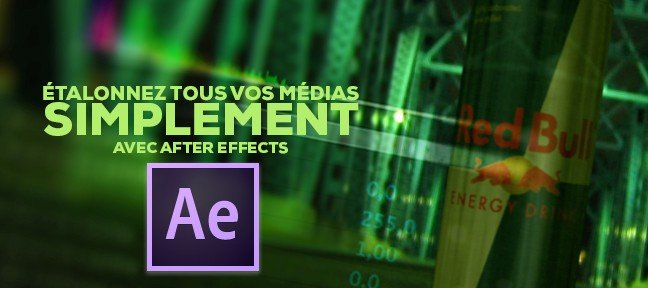 Tuto Etalonner vos médias avec After Effects After Effects