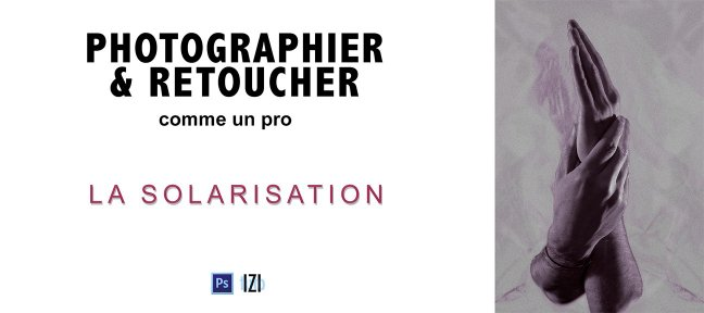 Photographie et Photoshop : La Solarisation