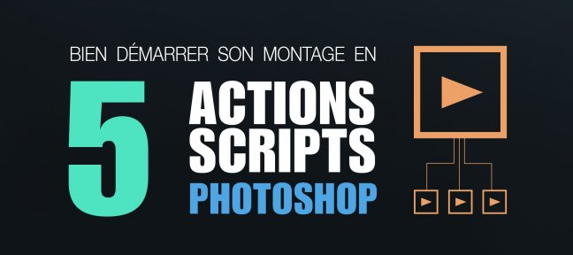 Bien démarrer son montage photo avec 5 Actions / Scripts Photoshop