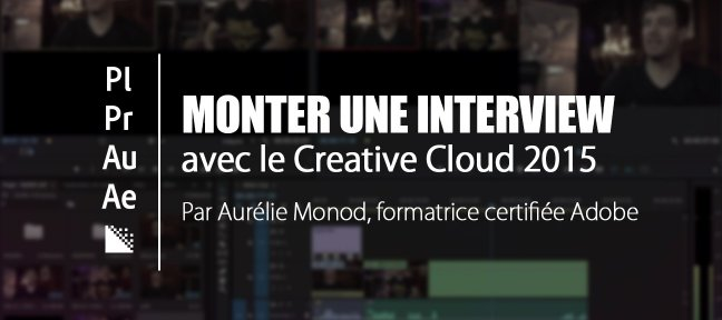 Monter une interview avec les applications du Creative Cloud