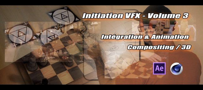 Initiation VFX - Volume 3 - Intégration & Animation : Compositing / 3D