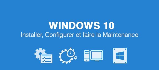 Apprenez à installer, configurer et faire la maintenance de Windows 10