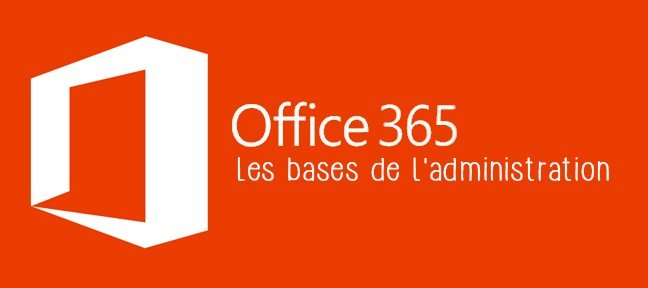 Les bases de l'administration Office 365