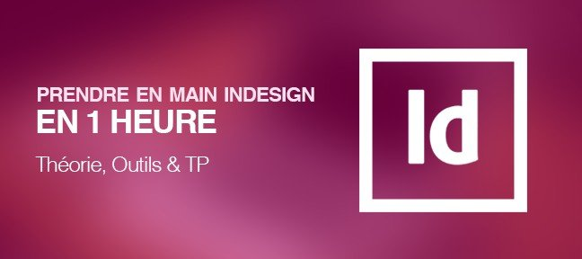 Tuto Prendre en main Indesign en 1 heure Indesign