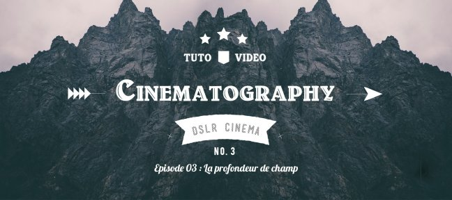 DSLR Cinematography - Episode 03 : La profondeur de champ