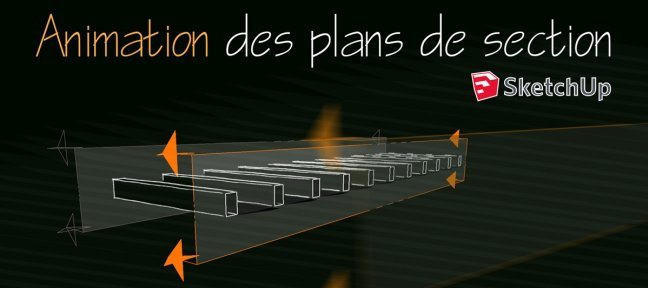 Animation des plans de section dans Sketchup