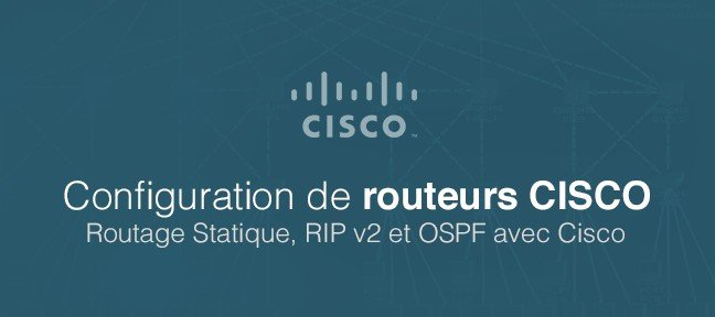 Configuration de Routeurs Cisco - Routage Statique, RIP v2 et OSPF