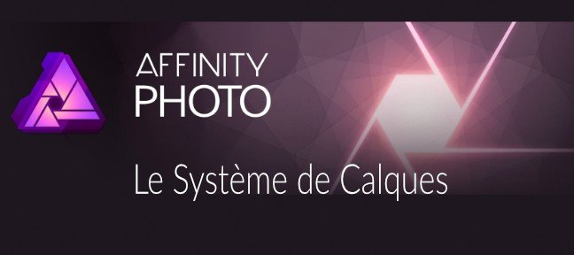 Affinity Photo : le système de calques