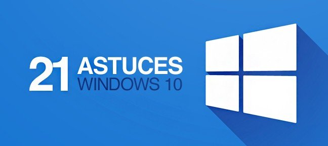 Tuto 21 astuces à connaître pour Windows 10 Windows
