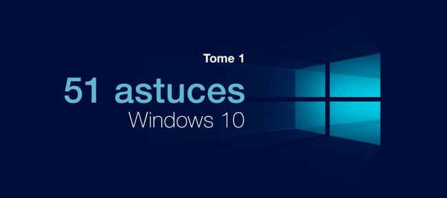 Tuto 51 astuces Windows 10, Tome 1 Windows