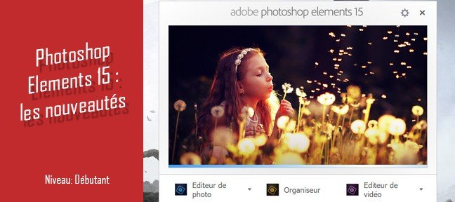 Tuto Gratuit Photoshop Elements 15 : les nouveautés Photoshop Elements