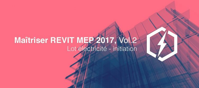 Maitriser REVIT MEP - Vol 2 - Lot électricité - initiation
