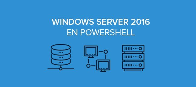 Administration de Windows 2016 Serveur en PowerShell