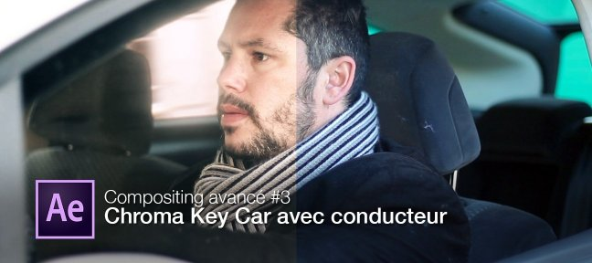 Tuto Compositing avancé avec After Effects : Chroma Key Car avec conducteur After Effects