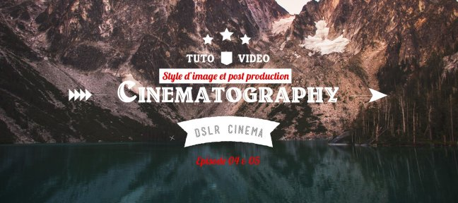 Tuto DSLR Cinematography - Episodes 04 & 05 Audiovisuel