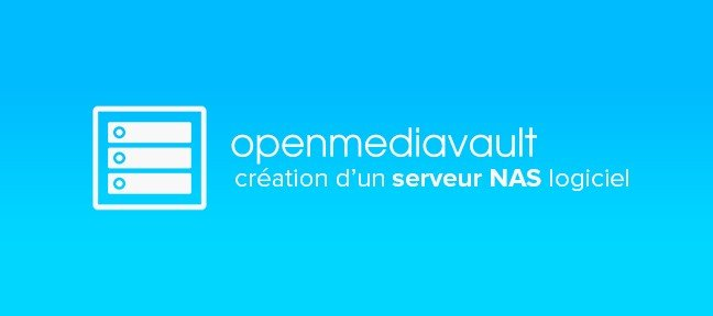 Tuto Installation et Configuration d'un Serveur NAS Logiciel : OpenMediaVault OpenMediaVault