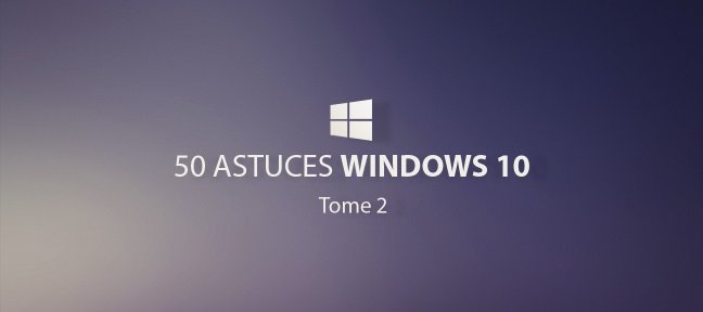 Tuto 50 astuces Windows 10, tome 2 Windows
