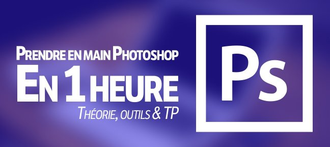 Tuto Prendre en main Photoshop en 1h Photoshop