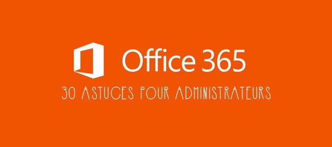 Tuto OFFICE 365 - 30 Astuces pour Administrateurs Office 365