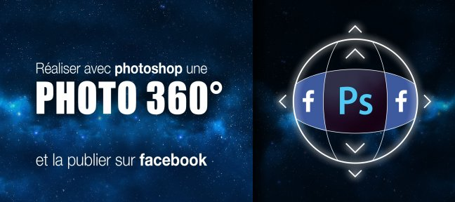 Tuto Photoshop : Réaliser une photo 360° pour Facebook Photoshop