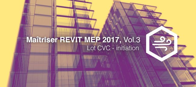 Maitriser REVIT MEP - Vol 3 - Lot CVC - initiation