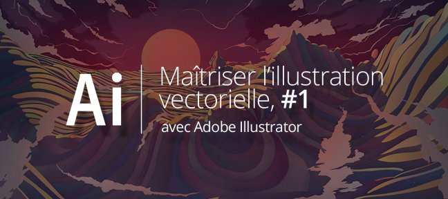 Tuto Débuter facilement le vectoriel Illustrator