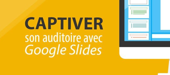 Captiver son auditoire avec Google Slides