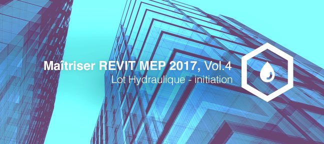 Tuto Maitriser REVIT MEP - Vol 4 - Lot Hydraulique - initiation Revit