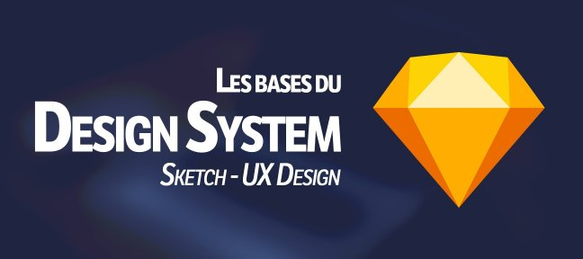 Tuto Le Design System avec Sketch (UX Design) Sketch