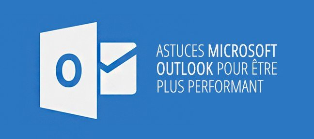 Tuto Astuces Outlook 2016 Outlook