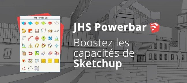 Tuto La Jhs Power Bar les outils indispensables Sketchup