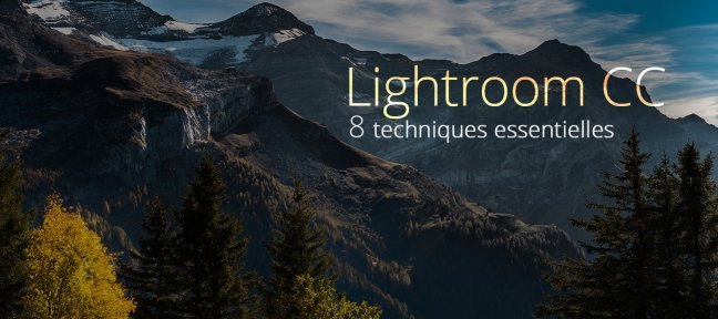 Tuto Lightroom CC : 8 techniques essentielles Lightroom