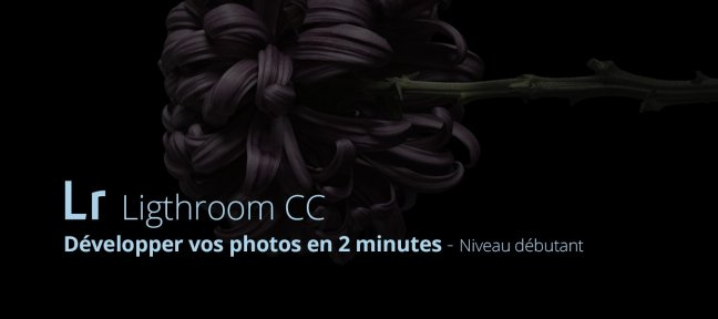 Tuto Développer vos photos en 2 minutes avec Lightroom Lightroom