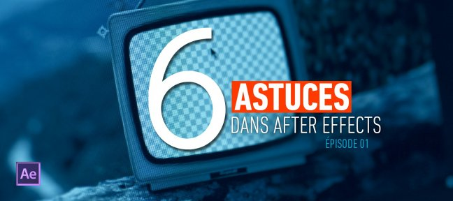 Gratuit : 6 Astuces dans After Effects - Episode 1