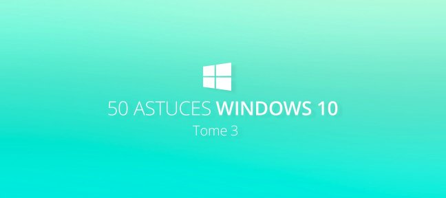 Tuto 50 astuces Windows 10, tome 3 Windows