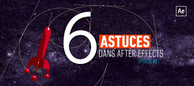 Tuto Gratuit : 6 Astuces dans After Effects - Episode 2 After Effects