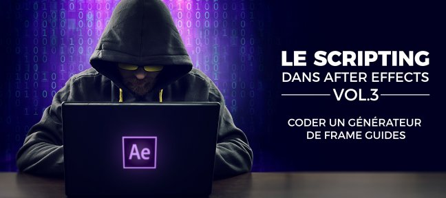 Le scripting dans After Effects vol3 - Coder un générateur de frame guides