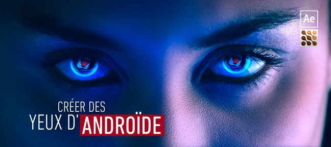 Tuto After Effects : Apprendre à créer des yeux d'Androïde After Effects