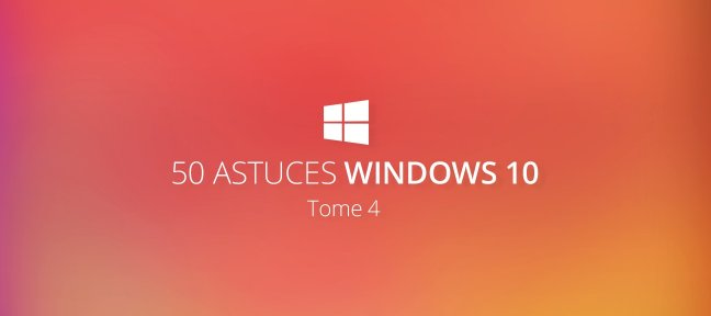 Tuto 50 astuces Windows 10, tome 4 Windows