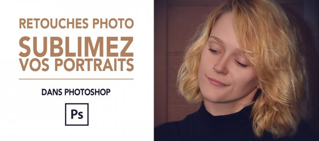 Tuto Retouches photo / Sublimez vos portraits dans photoshop Photoshop