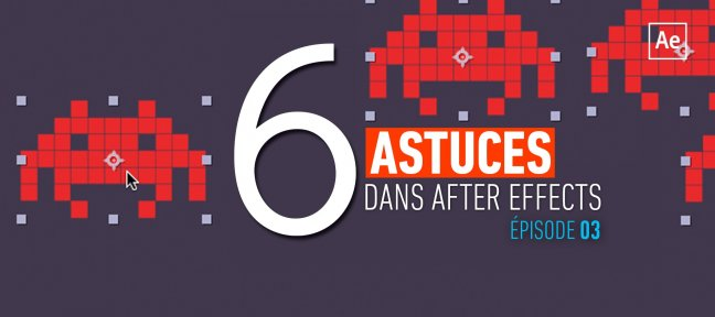 Gratuit : 6 Astuces dans After Effects - Episode 3