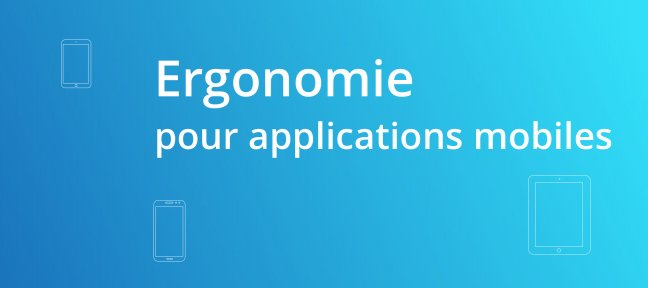 Tuto Ergonomie pour les applications mobiles Ergonomie
