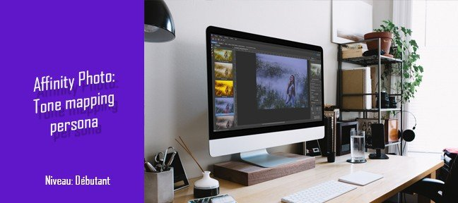 Tuto Affinity Photo gratuit : Tone Mapping Persona Affinity Photo