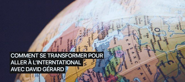 Tuto Comment se transformer pour aller à l'international – David Gérard Stratégie