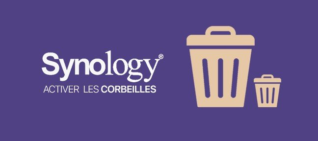 Tuto Activer les corbeilles sur serveur SYNOLOGY Synology