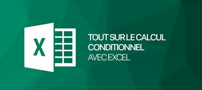 Tuto Calcul conditionnel avec Excel: SOMME.SI.ENS() & Cie Excel