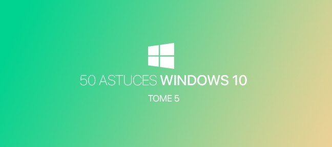 Tuto 50 astuces Windows 10 - Tome 5 Windows