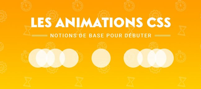 Video Tutorial Les animations CSS : notions de base pour débuter CSS